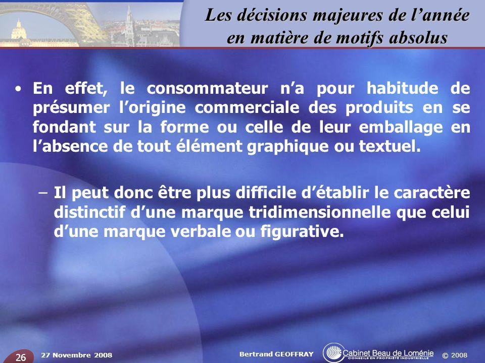 © 2008 Les décisions majeures de lannée en matière de motifs absolus 27 Novembre 2008 Bertrand GEOFFRAY 26 En effet, le consommateur na pour habitude