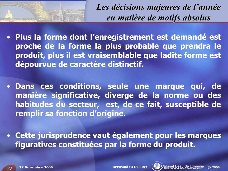 © 2008 Les décisions majeures de lannée en matière de motifs absolus 27 Novembre 2008 Bertrand GEOFFRAY 27 Plus la forme dont lenregistrement est dema