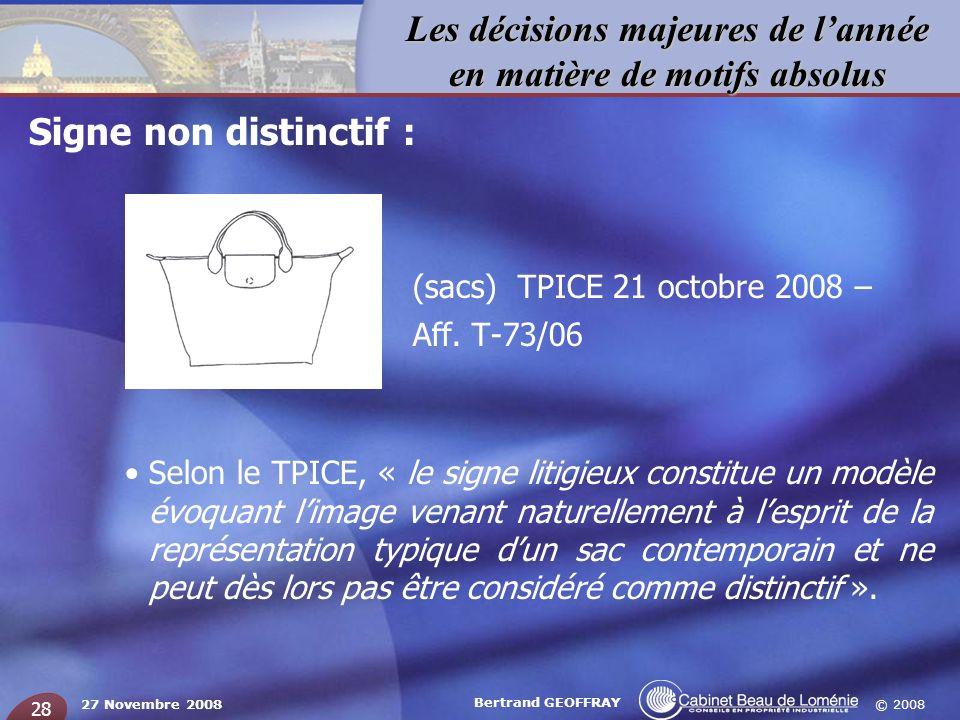 © 2008 Les décisions majeures de lannée en matière de motifs absolus 27 Novembre 2008 Bertrand GEOFFRAY 28 Signe non distinctif : (sacs) TPICE 21 octo