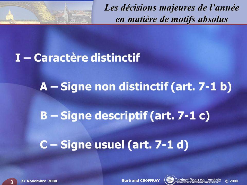 © 2008 Les décisions majeures de lannée en matière de motifs absolus 27 Novembre 2008 Bertrand GEOFFRAY 3 I – Caractère distinctif A – Signe non disti