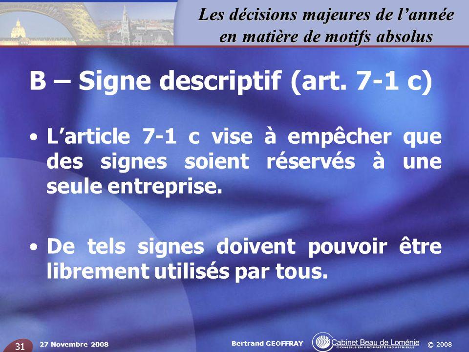 © 2008 Les décisions majeures de lannée en matière de motifs absolus 27 Novembre 2008 Bertrand GEOFFRAY 31 B – Signe descriptif (art. 7-1 c) Larticle