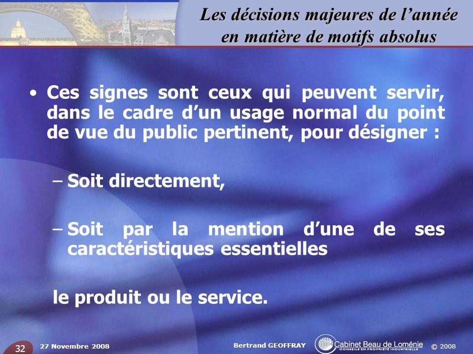 © 2008 Les décisions majeures de lannée en matière de motifs absolus 27 Novembre 2008 Bertrand GEOFFRAY 32 Ces signes sont ceux qui peuvent servir, da