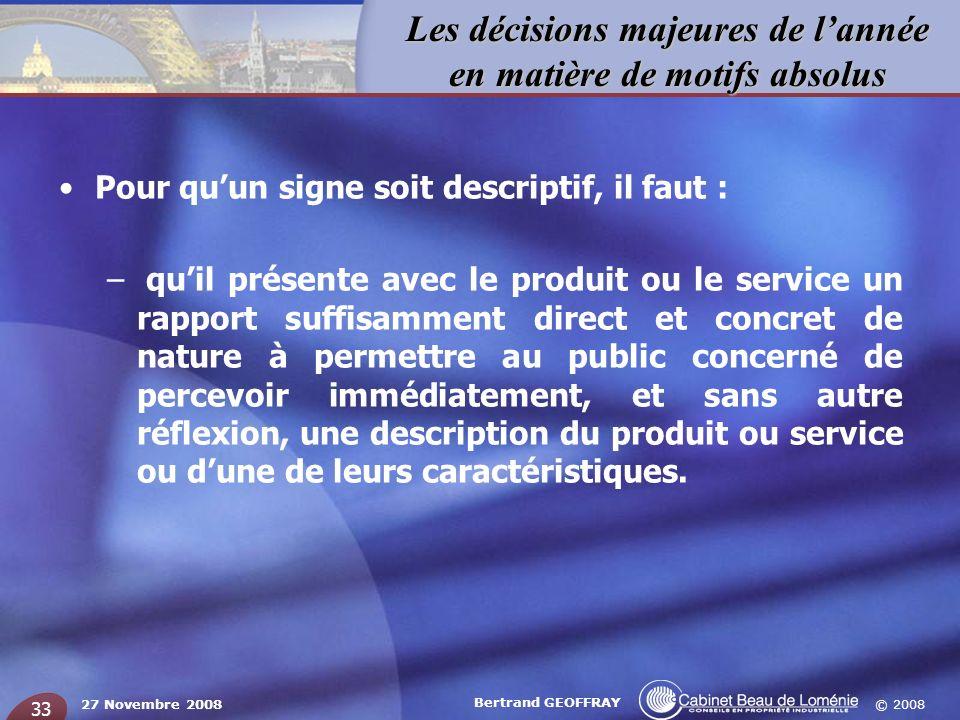 © 2008 Les décisions majeures de lannée en matière de motifs absolus 27 Novembre 2008 Bertrand GEOFFRAY 33 Pour quun signe soit descriptif, il faut :
