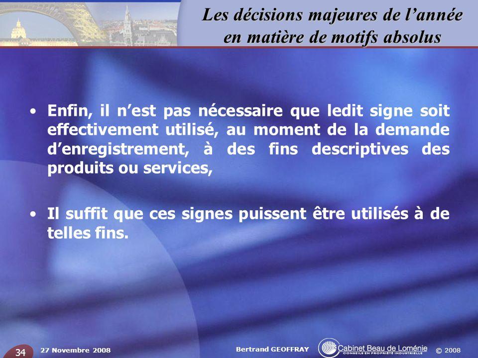 © 2008 Les décisions majeures de lannée en matière de motifs absolus 27 Novembre 2008 Bertrand GEOFFRAY 34 Enfin, il nest pas nécessaire que ledit sig