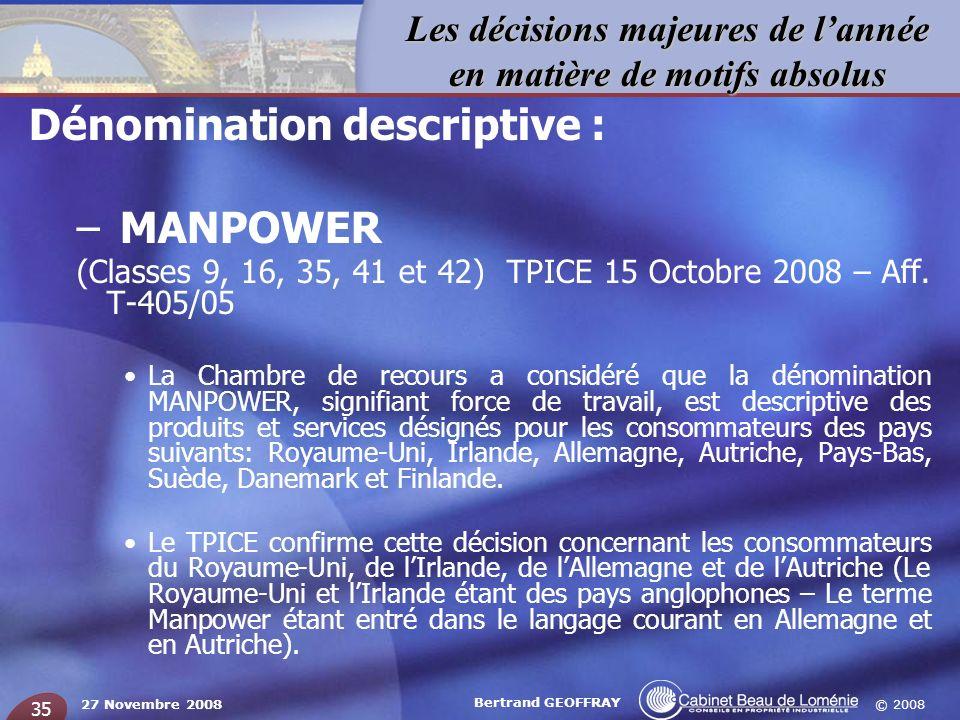 © 2008 Les décisions majeures de lannée en matière de motifs absolus 27 Novembre 2008 Bertrand GEOFFRAY 35 Dénomination descriptive : – MANPOWER (Clas