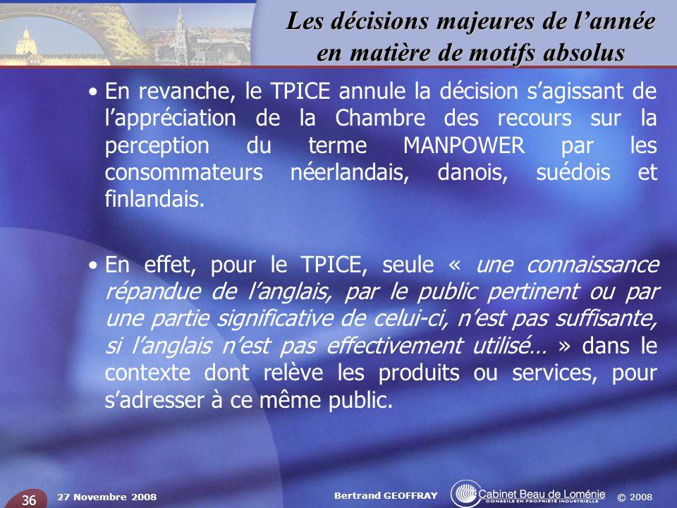 © 2008 Les décisions majeures de lannée en matière de motifs absolus 27 Novembre 2008 Bertrand GEOFFRAY 36 En revanche, le TPICE annule la décision sa