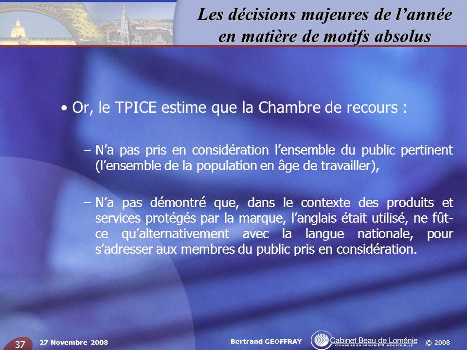 © 2008 Les décisions majeures de lannée en matière de motifs absolus 27 Novembre 2008 Bertrand GEOFFRAY 37 Or, le TPICE estime que la Chambre de recou