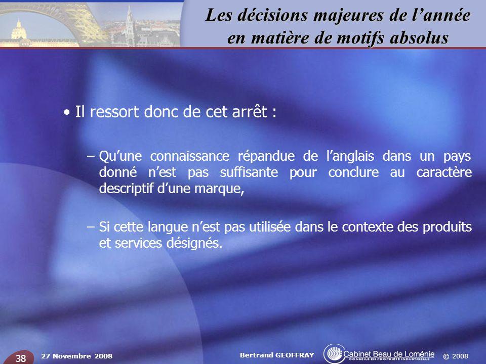 © 2008 Les décisions majeures de lannée en matière de motifs absolus 27 Novembre 2008 Bertrand GEOFFRAY 38 Il ressort donc de cet arrêt : –Quune conna