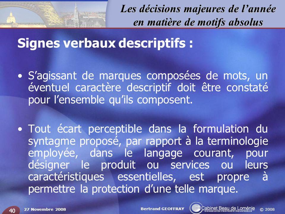 © 2008 Les décisions majeures de lannée en matière de motifs absolus 27 Novembre 2008 Bertrand GEOFFRAY 40 Signes verbaux descriptifs : Sagissant de m