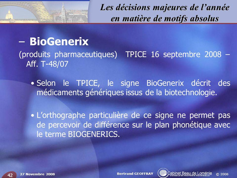 © 2008 Les décisions majeures de lannée en matière de motifs absolus 27 Novembre 2008 Bertrand GEOFFRAY 42 – BioGenerix (produits pharmaceutiques) TPI