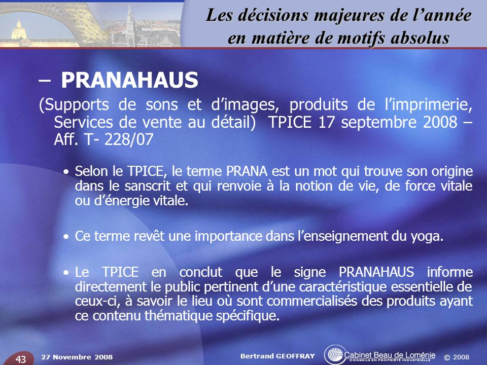 © 2008 Les décisions majeures de lannée en matière de motifs absolus 27 Novembre 2008 Bertrand GEOFFRAY 43 – PRANAHAUS (Supports de sons et dimages, p