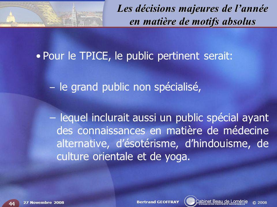© 2008 Les décisions majeures de lannée en matière de motifs absolus 27 Novembre 2008 Bertrand GEOFFRAY 44 Pour le TPICE, le public pertinent serait: