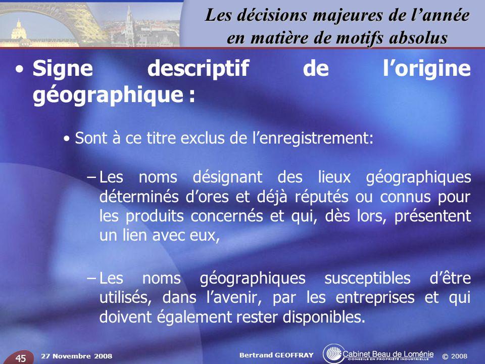 © 2008 Les décisions majeures de lannée en matière de motifs absolus 27 Novembre 2008 Bertrand GEOFFRAY 45 Signe descriptif de lorigine géographique :