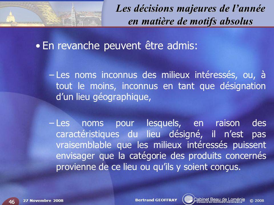 © 2008 Les décisions majeures de lannée en matière de motifs absolus 27 Novembre 2008 Bertrand GEOFFRAY 46 En revanche peuvent être admis: –Les noms i