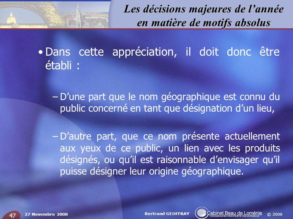 © 2008 Les décisions majeures de lannée en matière de motifs absolus 27 Novembre 2008 Bertrand GEOFFRAY 47 Dans cette appréciation, il doit donc être
