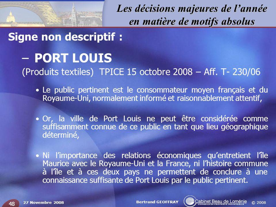 © 2008 Les décisions majeures de lannée en matière de motifs absolus 27 Novembre 2008 Bertrand GEOFFRAY 48 Signe non descriptif : – PORT LOUIS (Produi