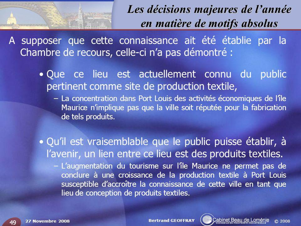 © 2008 Les décisions majeures de lannée en matière de motifs absolus 27 Novembre 2008 Bertrand GEOFFRAY 49 A supposer que cette connaissance ait été é