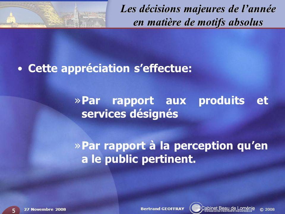 © 2008 Les décisions majeures de lannée en matière de motifs absolus 27 Novembre 2008 Bertrand GEOFFRAY 5 Cette appréciation seffectue: »Par rapport a