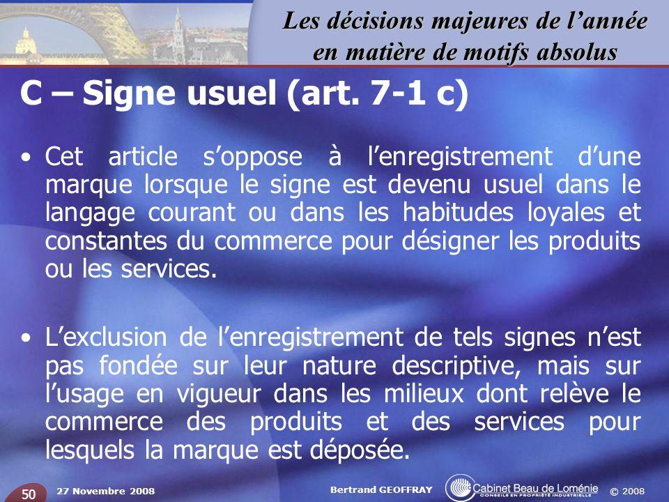 © 2008 Les décisions majeures de lannée en matière de motifs absolus 27 Novembre 2008 Bertrand GEOFFRAY 50 C – Signe usuel (art. 7-1 c) Cet article so