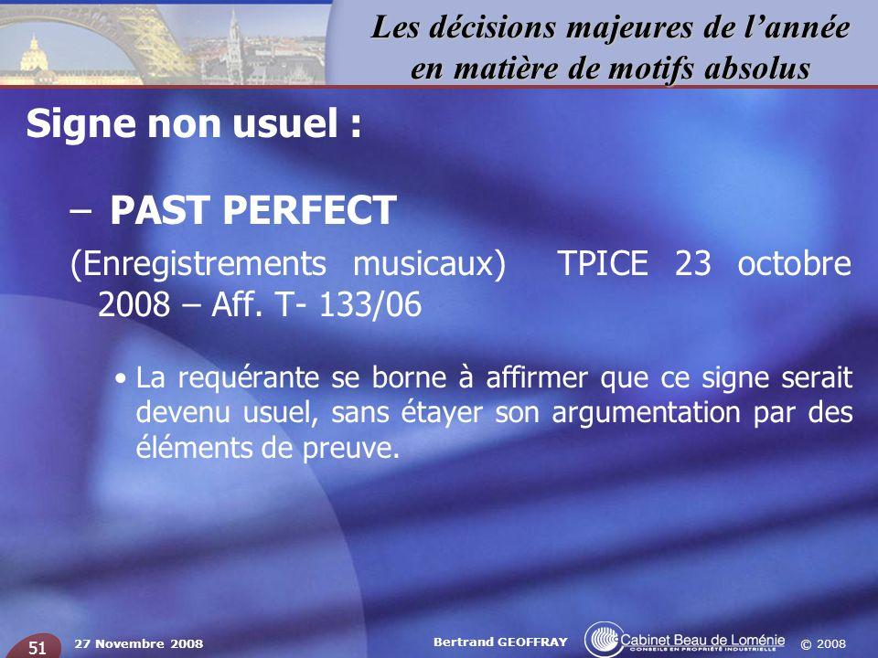© 2008 Les décisions majeures de lannée en matière de motifs absolus 27 Novembre 2008 Bertrand GEOFFRAY 51 Signe non usuel : – PAST PERFECT (Enregistr