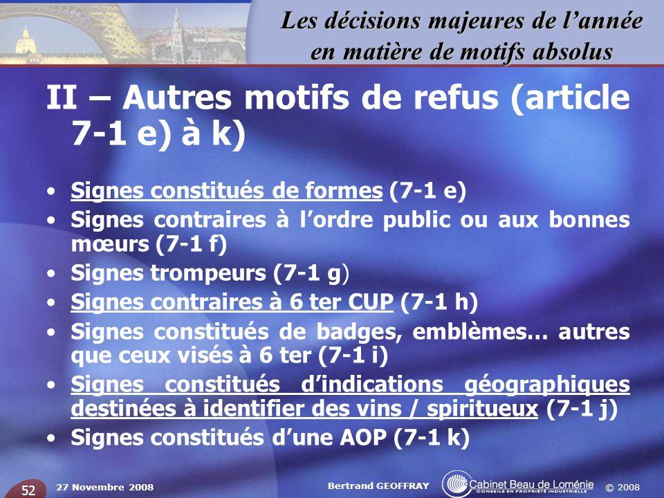 © 2008 Les décisions majeures de lannée en matière de motifs absolus 27 Novembre 2008 Bertrand GEOFFRAY 52 II – Autres motifs de refus (article 7-1 e)