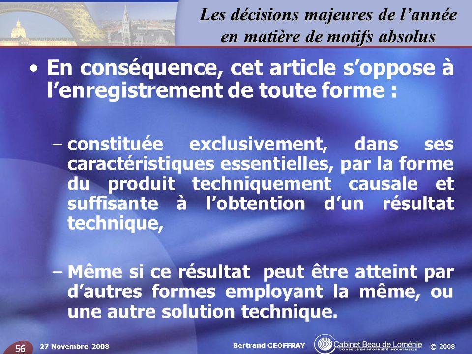 © 2008 Les décisions majeures de lannée en matière de motifs absolus 27 Novembre 2008 Bertrand GEOFFRAY 56 En conséquence, cet article soppose à lenre