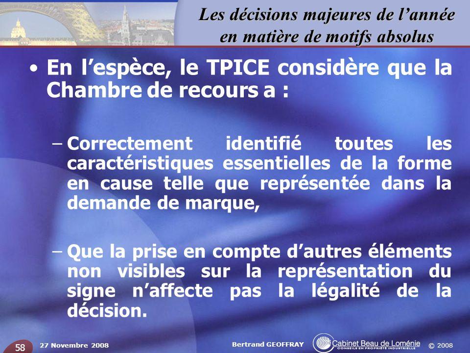 © 2008 Les décisions majeures de lannée en matière de motifs absolus 27 Novembre 2008 Bertrand GEOFFRAY 58 En lespèce, le TPICE considère que la Chamb