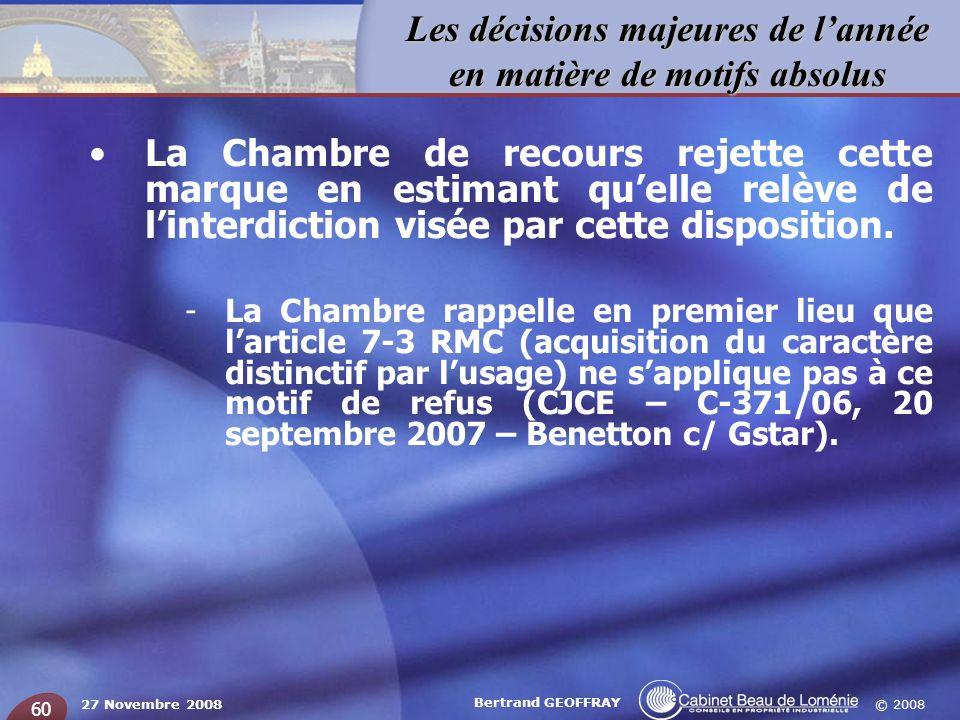 © 2008 Les décisions majeures de lannée en matière de motifs absolus 27 Novembre 2008 Bertrand GEOFFRAY 60 La Chambre de recours rejette cette marque