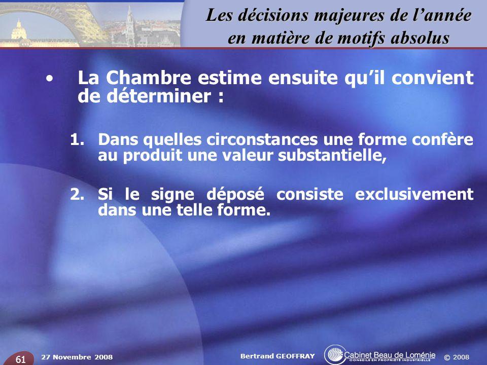 © 2008 Les décisions majeures de lannée en matière de motifs absolus 27 Novembre 2008 Bertrand GEOFFRAY 61 La Chambre estime ensuite quil convient de