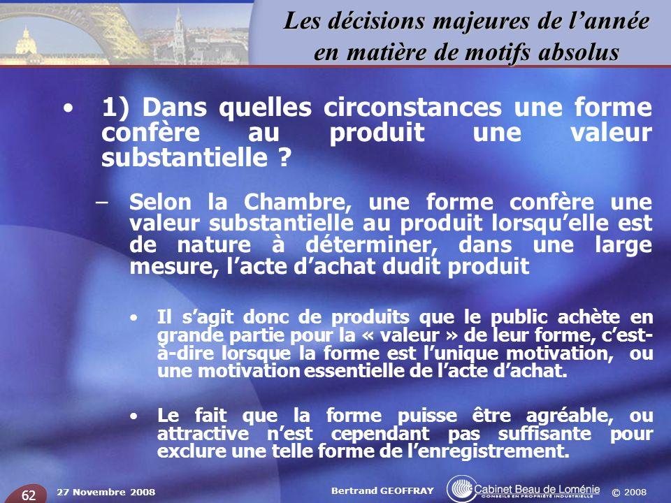 © 2008 Les décisions majeures de lannée en matière de motifs absolus 27 Novembre 2008 Bertrand GEOFFRAY 62 1) Dans quelles circonstances une forme con