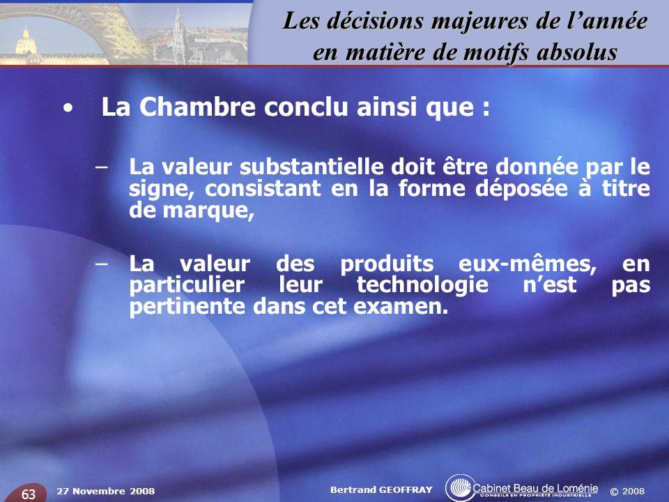 © 2008 Les décisions majeures de lannée en matière de motifs absolus 27 Novembre 2008 Bertrand GEOFFRAY 63 La Chambre conclu ainsi que : –La valeur su