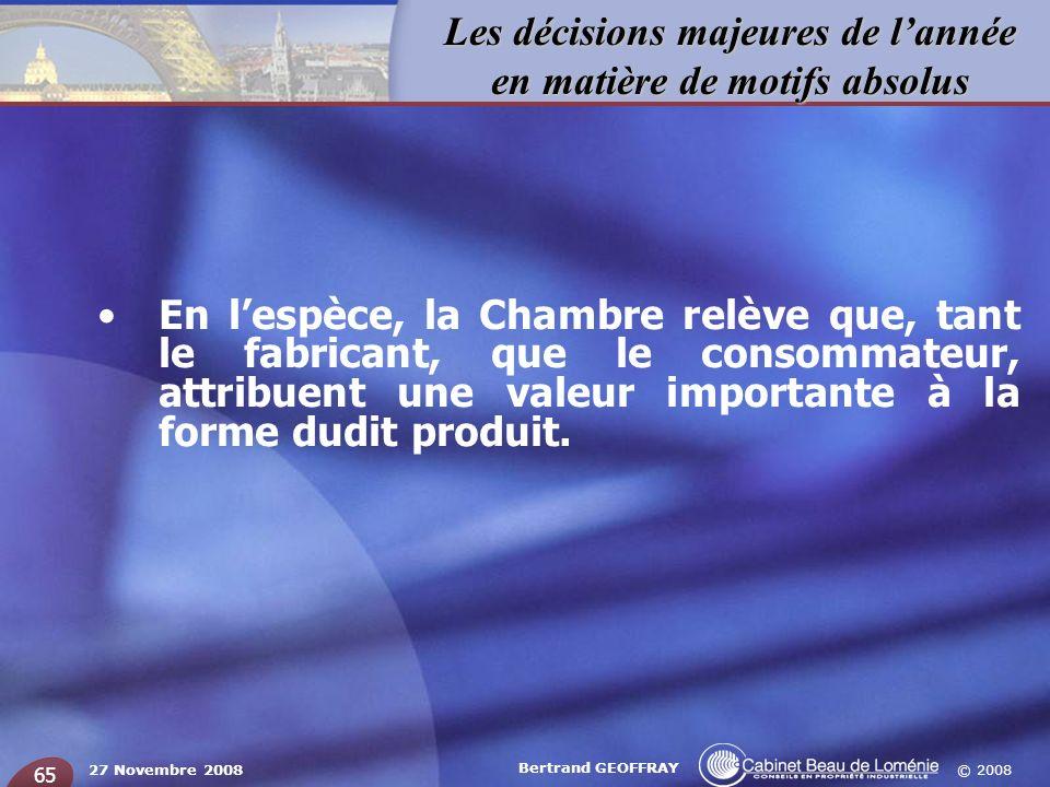 © 2008 Les décisions majeures de lannée en matière de motifs absolus 27 Novembre 2008 Bertrand GEOFFRAY 65 En lespèce, la Chambre relève que, tant le