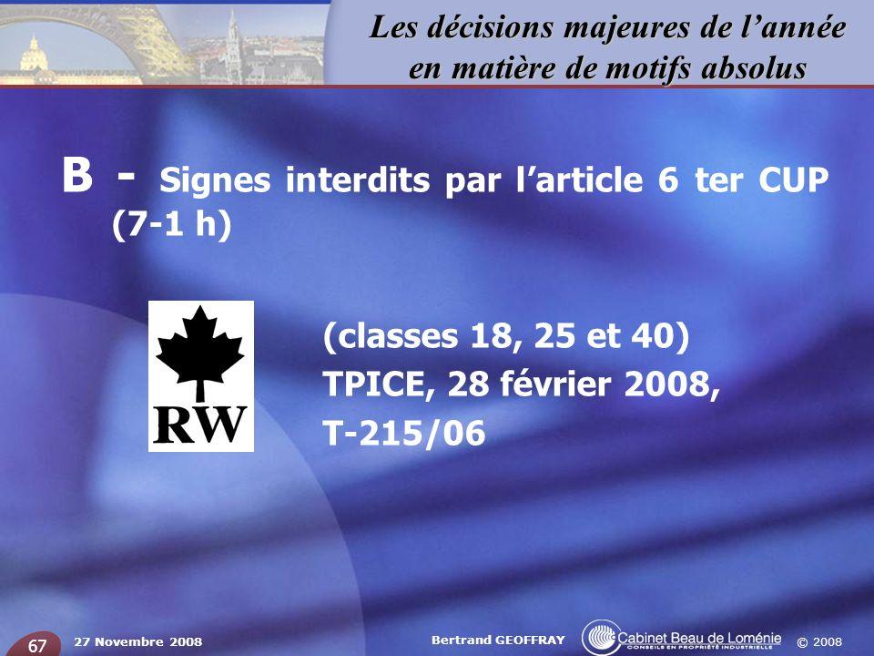 © 2008 Les décisions majeures de lannée en matière de motifs absolus 27 Novembre 2008 Bertrand GEOFFRAY 67 B - Signes interdits par larticle 6 ter CUP