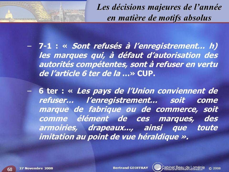 © 2008 Les décisions majeures de lannée en matière de motifs absolus 27 Novembre 2008 Bertrand GEOFFRAY 68 –7-1 : « Sont refusés à lenregistrement… h)