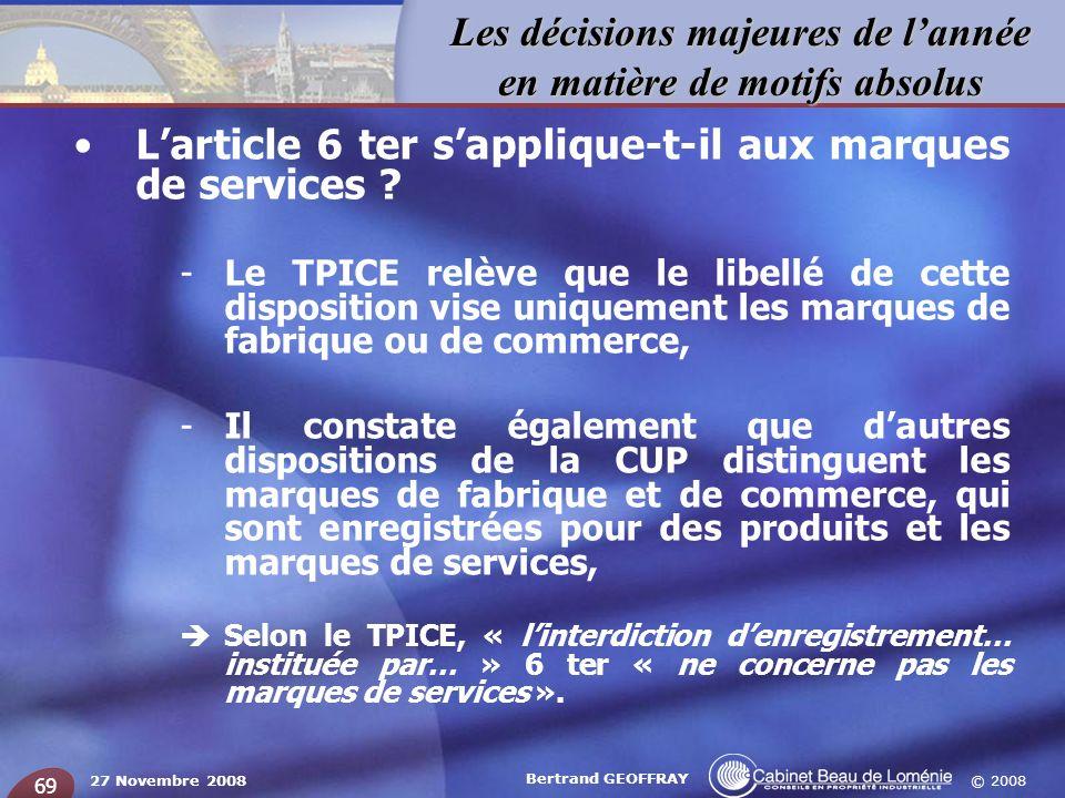 © 2008 Les décisions majeures de lannée en matière de motifs absolus 27 Novembre 2008 Bertrand GEOFFRAY 69 Larticle 6 ter sapplique-t-il aux marques d
