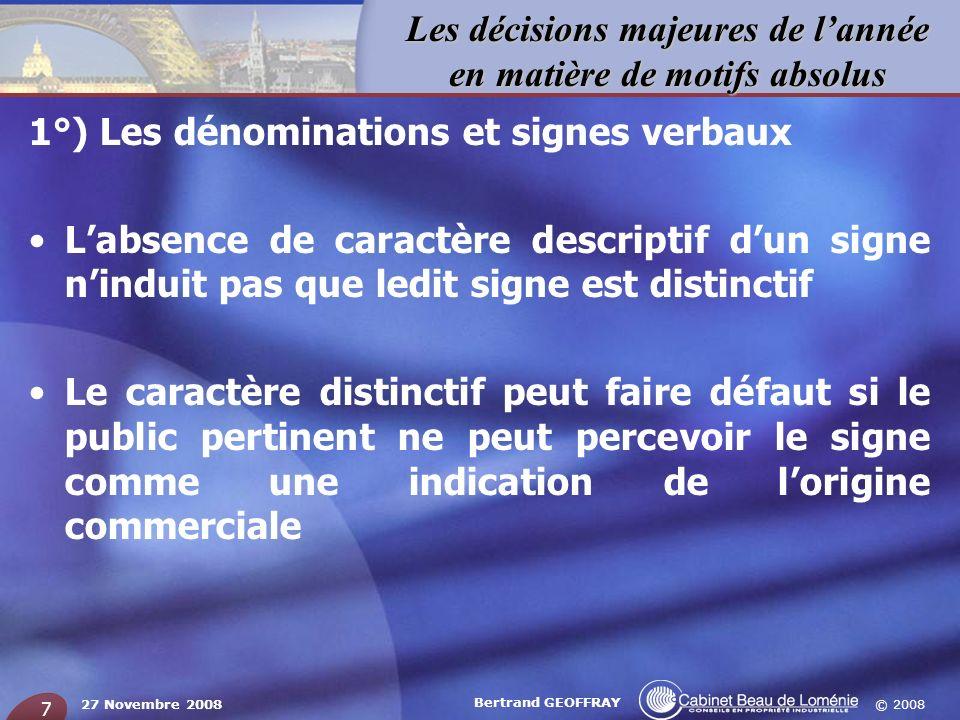© 2008 Les décisions majeures de lannée en matière de motifs absolus 27 Novembre 2008 Bertrand GEOFFRAY 7 1°) Les dénominations et signes verbaux Labs