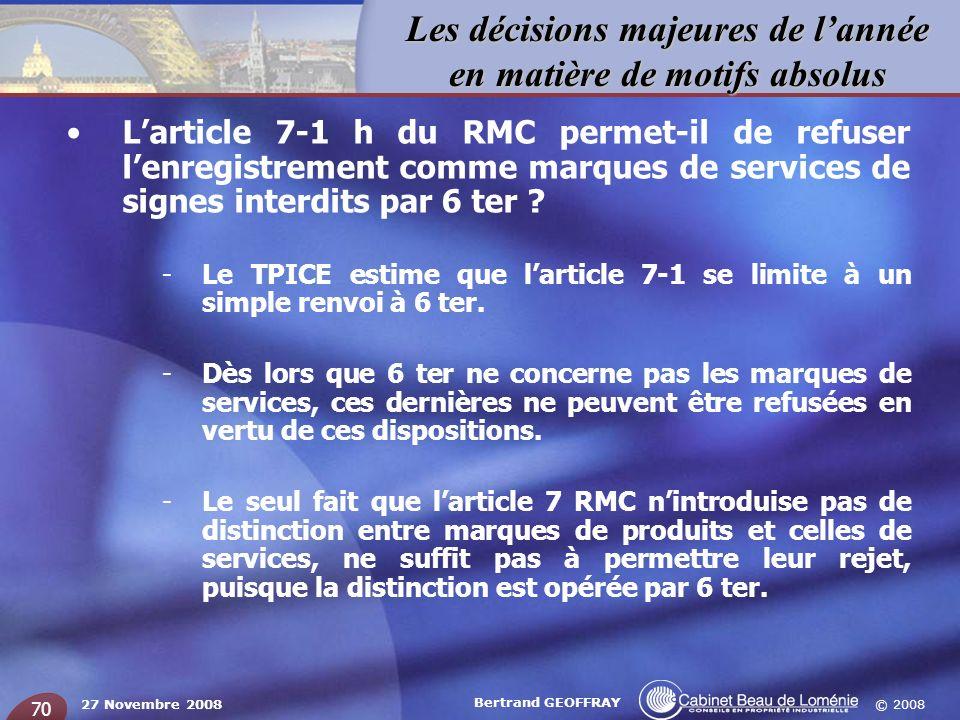 © 2008 Les décisions majeures de lannée en matière de motifs absolus 27 Novembre 2008 Bertrand GEOFFRAY 70 Larticle 7-1 h du RMC permet-il de refuser