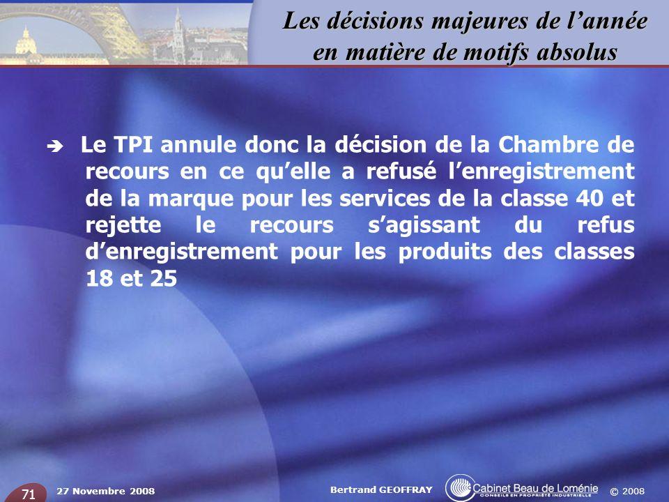 © 2008 Les décisions majeures de lannée en matière de motifs absolus 27 Novembre 2008 Bertrand GEOFFRAY 71 Le TPI annule donc la décision de la Chambr