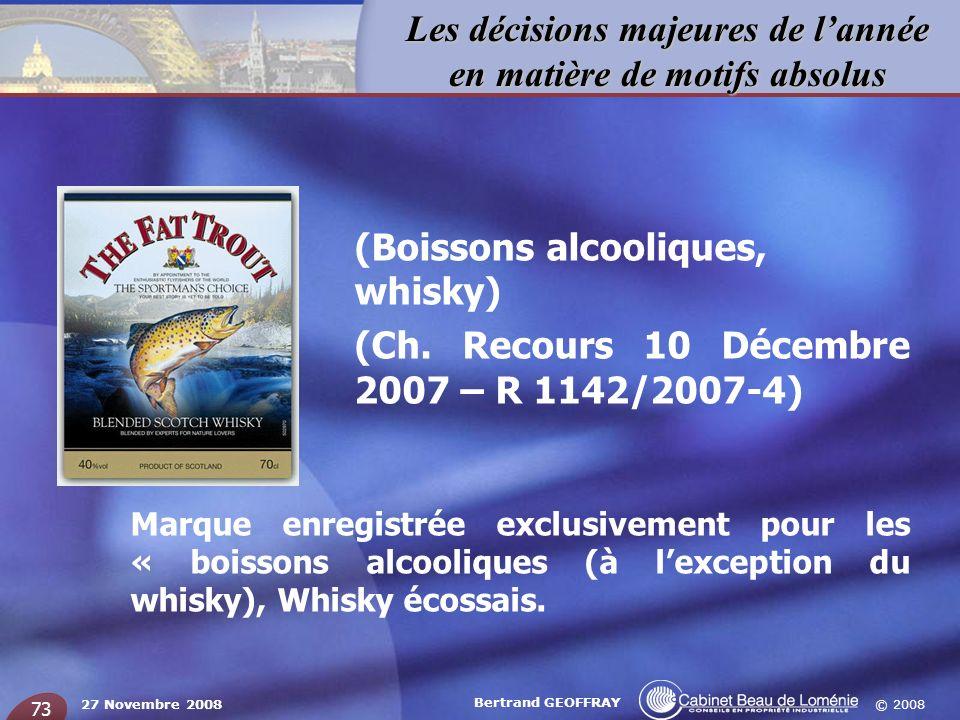 © 2008 Les décisions majeures de lannée en matière de motifs absolus 27 Novembre 2008 Bertrand GEOFFRAY 73 (Boissons alcooliques, whisky) (Ch. Recours