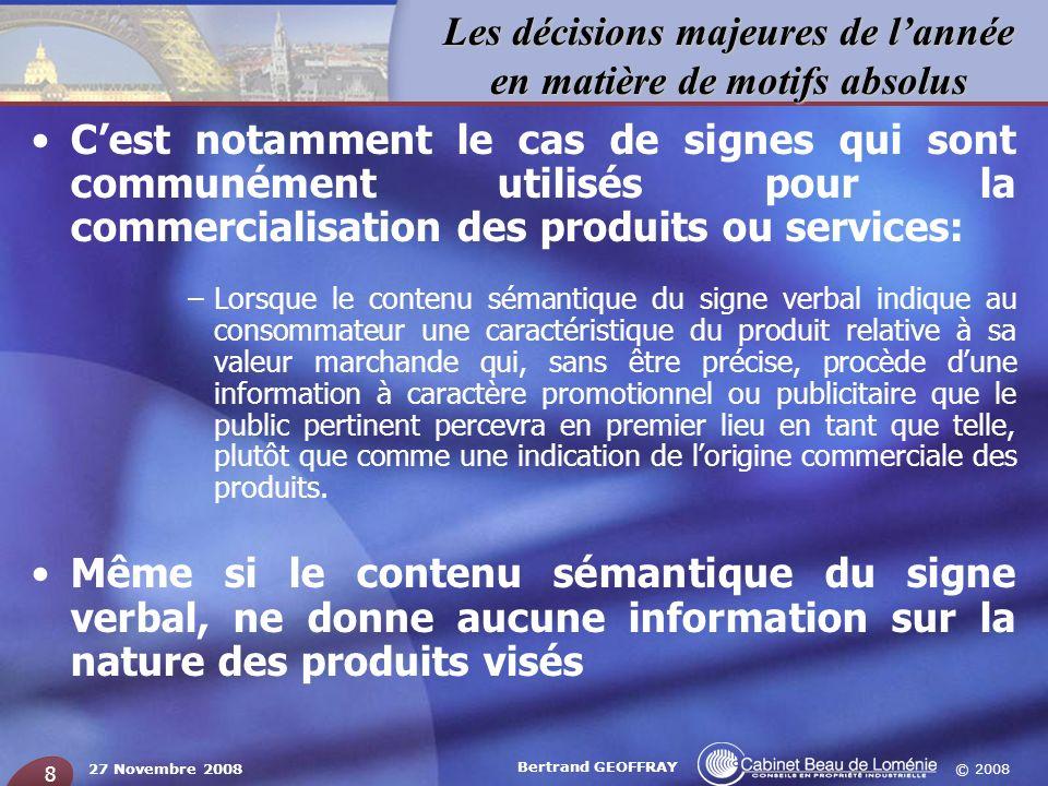 © 2008 Les décisions majeures de lannée en matière de motifs absolus 27 Novembre 2008 Bertrand GEOFFRAY 8 Cest notamment le cas de signes qui sont com