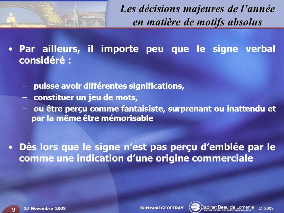 © 2008 Les décisions majeures de lannée en matière de motifs absolus 27 Novembre 2008 Bertrand GEOFFRAY 9 Par ailleurs, il importe peu que le signe ve