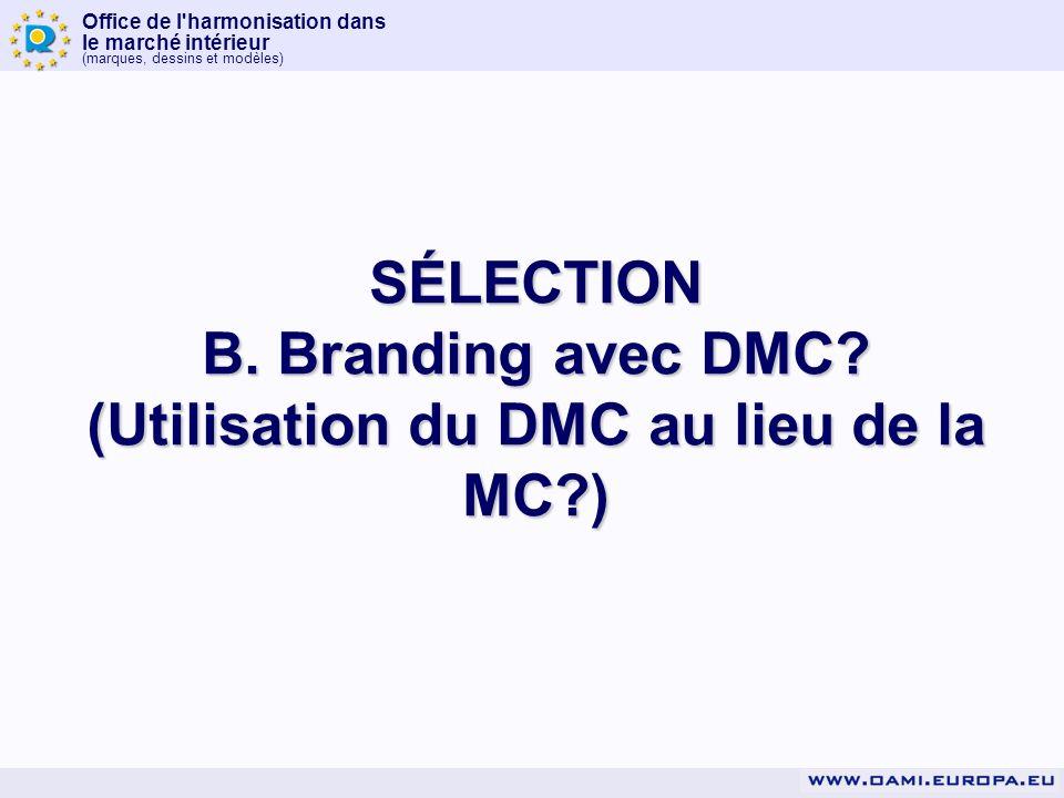 Office de l'harmonisation dans le marché intérieur (marques, dessins et modèles) SÉLECTION B. Branding avec DMC? (Utilisation du DMC au lieu de la MC?
