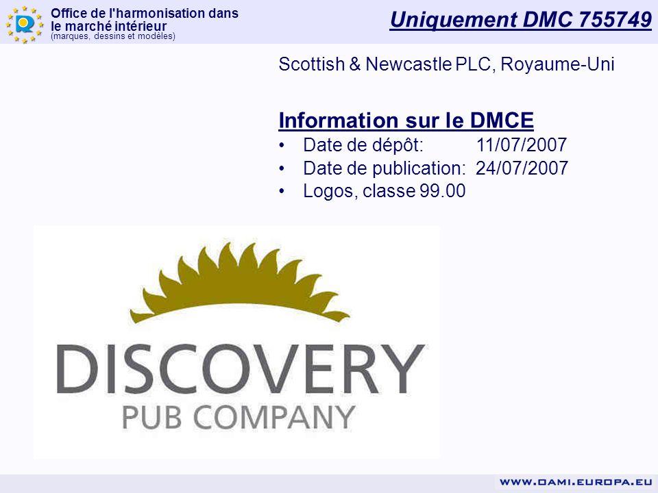 Office de l harmonisation dans le marché intérieur (marques, dessins et modèles) Uniquement DMC 755749 Scottish & Newcastle PLC, Royaume-Uni Information sur le DMCE Date de dépôt:11/07/2007 Date de publication:24/07/2007 Logos, classe 99.00