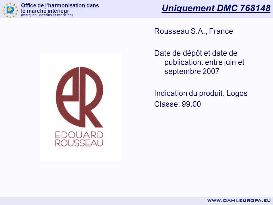Office de l'harmonisation dans le marché intérieur (marques, dessins et modèles) Uniquement DMC 768148 Rousseau S.A., France Date de dépôt et date de