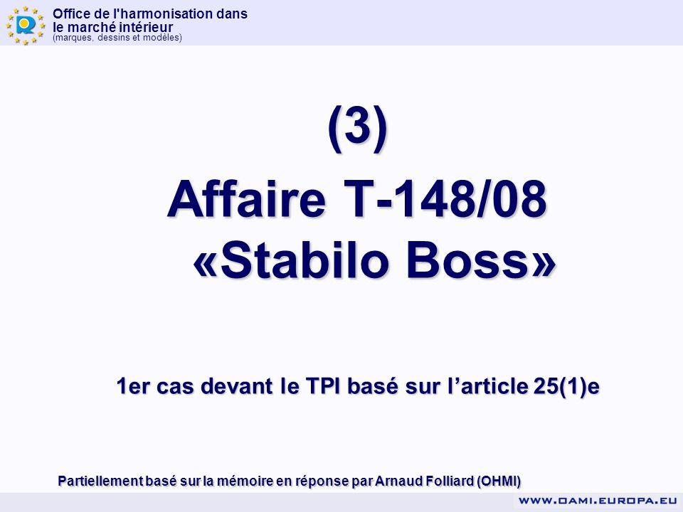 Office de l harmonisation dans le marché intérieur (marques, dessins et modèles) (3) Affaire T-148/08 «Stabilo Boss» 1er cas devant le TPI basé sur larticle 25(1)e Partiellement basé sur la mémoire en réponse par Arnaud Folliard (OHMI)