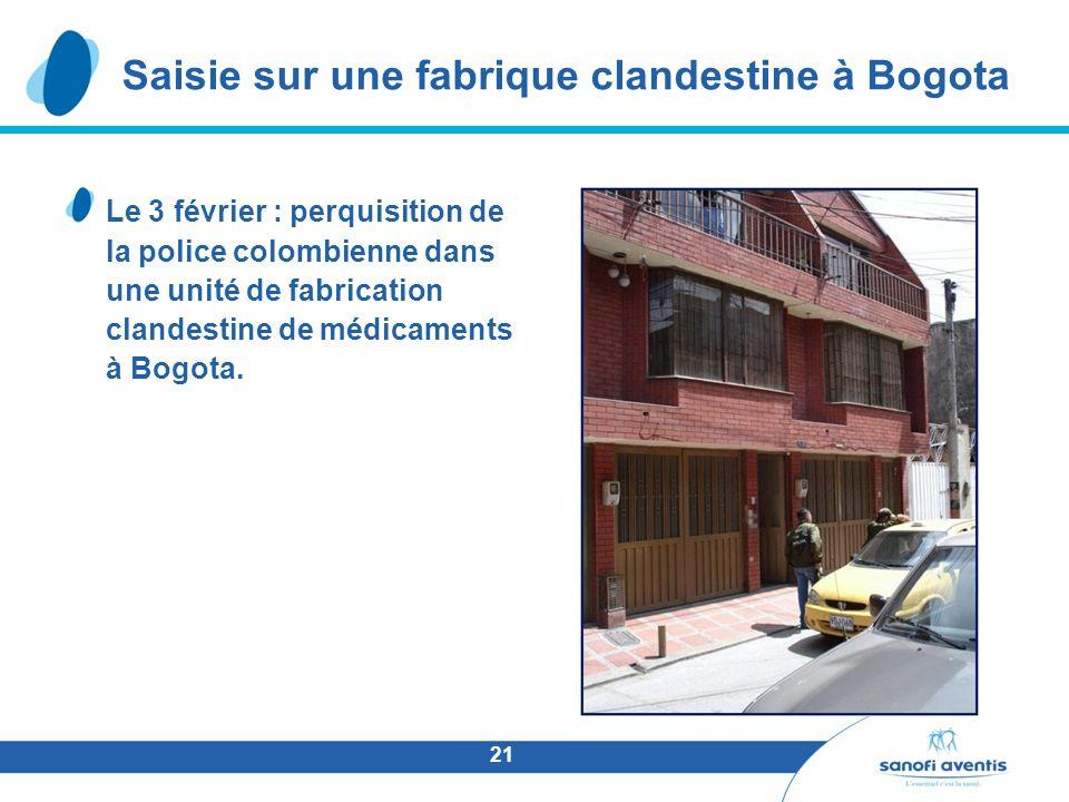 21 Le 3 février : perquisition de la police colombienne dans une unité de fabrication clandestine de médicaments à Bogota. Saisie sur une fabrique cla