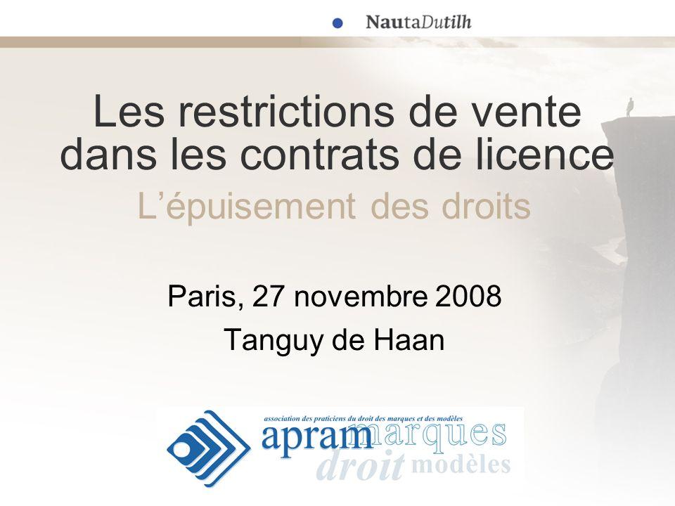 Les restrictions de vente dans les contrats de licence Lépuisement des droits Paris, 27 novembre 2008 Tanguy de Haan
