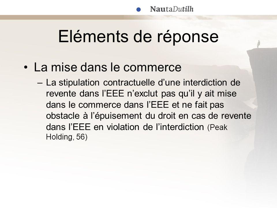 Eléments de réponse La mise dans le commerce –La stipulation contractuelle dune interdiction de revente dans lEEE nexclut pas quil y ait mise dans le