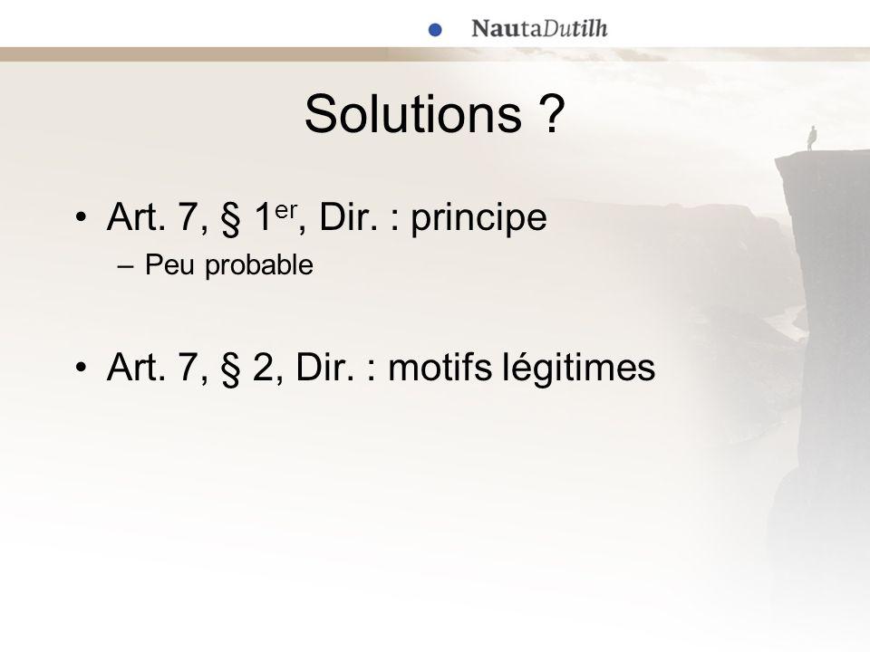 Solutions ? Art. 7, § 1 er, Dir. : principe –Peu probable Art. 7, § 2, Dir. : motifs légitimes
