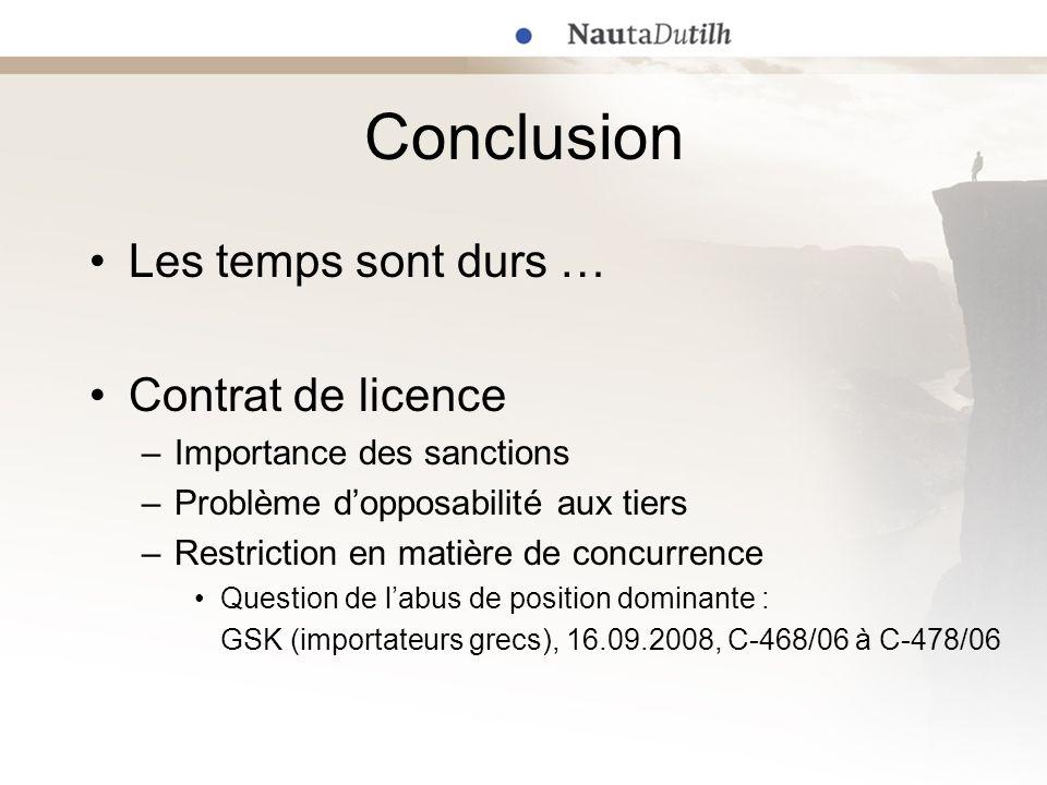 Conclusion Les temps sont durs … Contrat de licence –Importance des sanctions –Problème dopposabilité aux tiers –Restriction en matière de concurrence